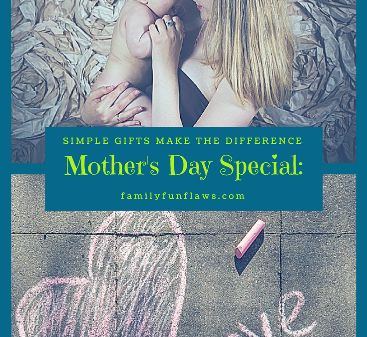 Mother's Day Special: Simple Gifts Make the Difference