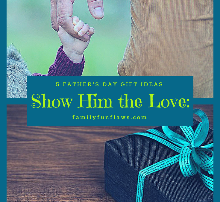 5 Father's Day Gift Ideas: Show Him the Love