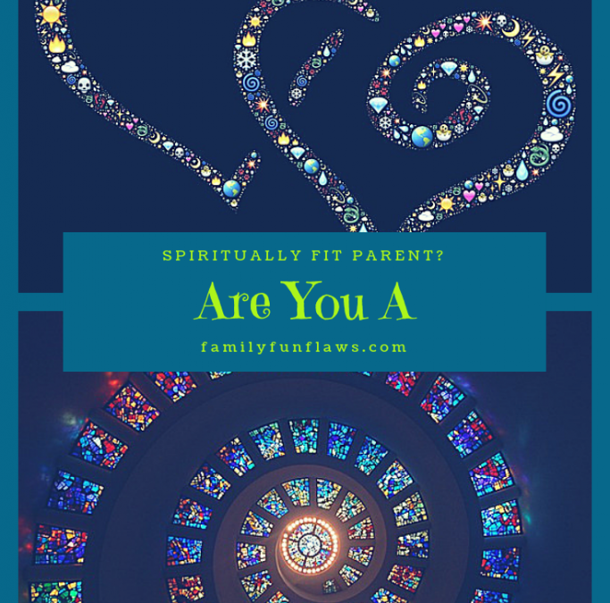 Are You a Spiritually Fit Parent?