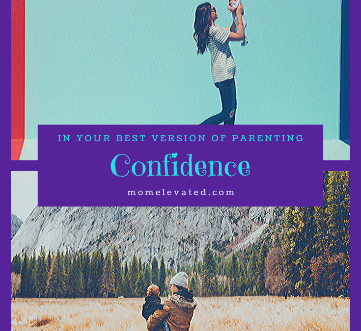 Confidence in YOUR Best Version of Parenting